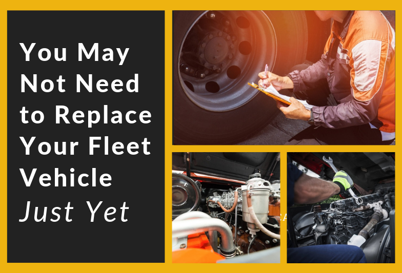 You May Not Need to Replace Your Fleet Vehicle — Read This First