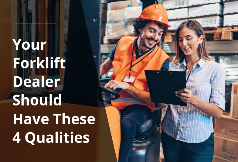 Your Forklift Dealer Should Have These 4 Qualities
