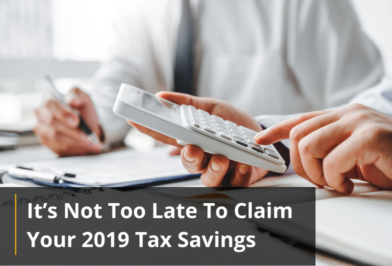It's Not Too Late To Claim Your 2019 Tax Savings