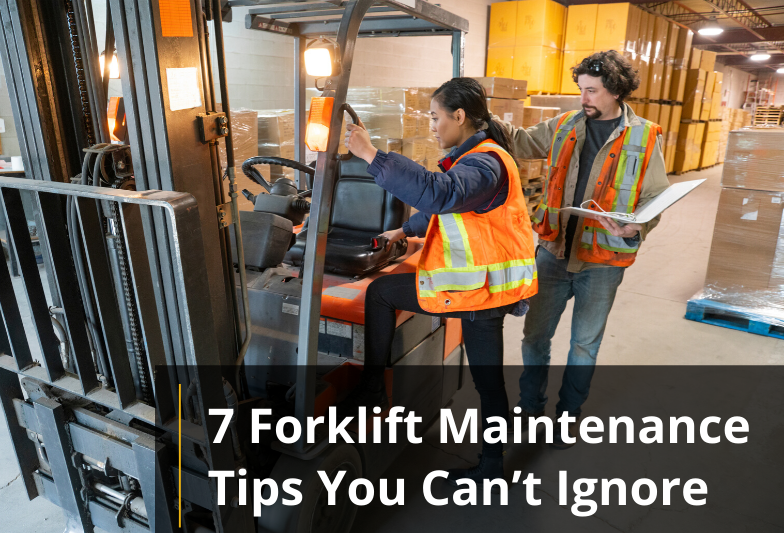 7 Forklift Maintenance Tips You Can't Ignore