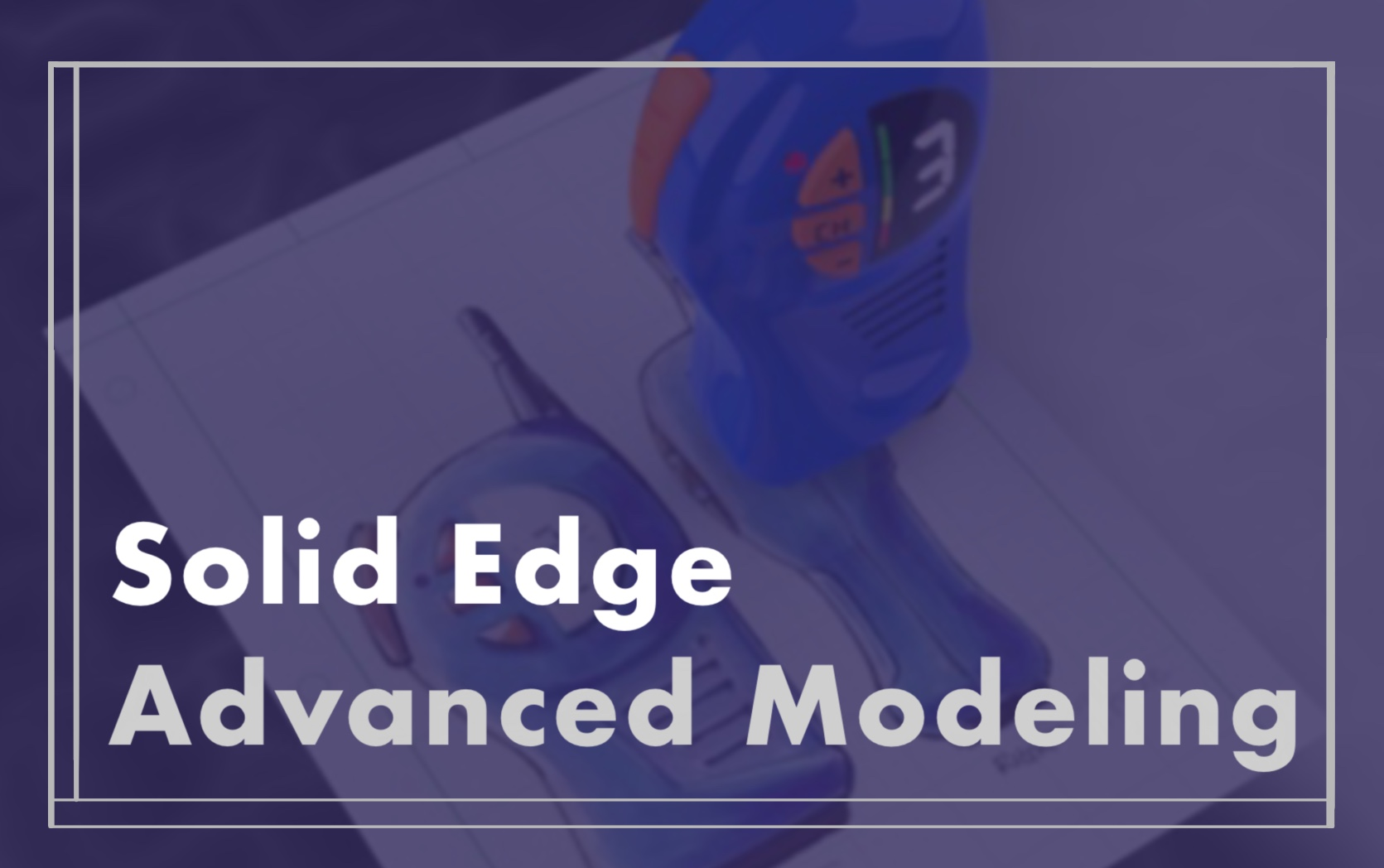 Solid Edge Advanced Modeling