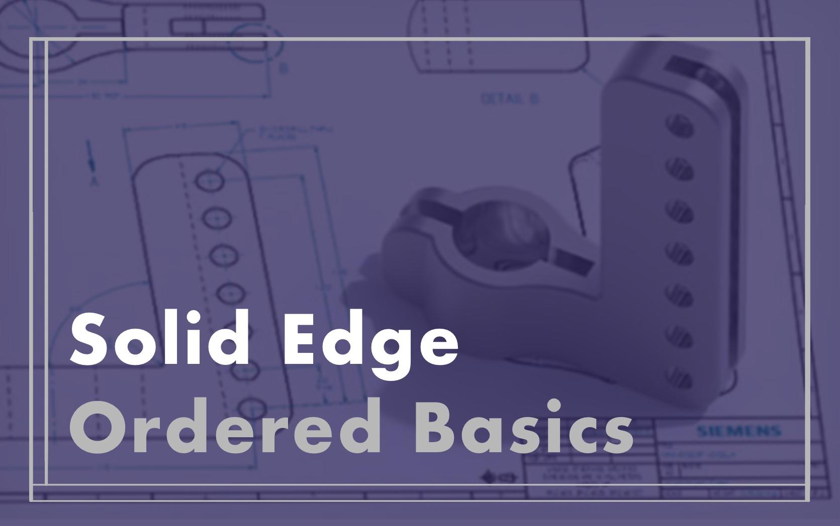 Solid Edge Ordered Basics