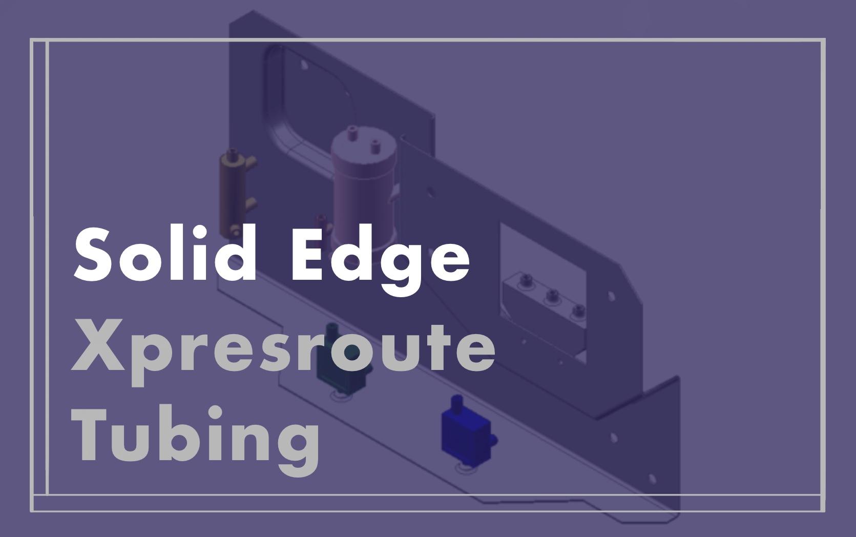 Solid Edge XpresRoute Tubing