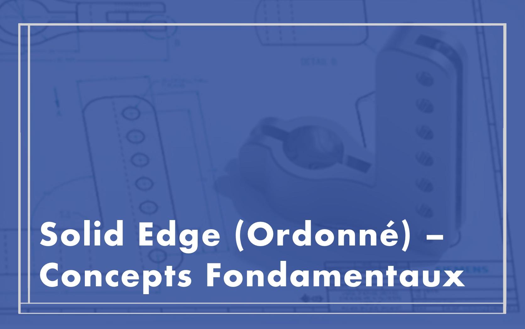 Solid Edge (Ordonné) – Concepts fondamentaux