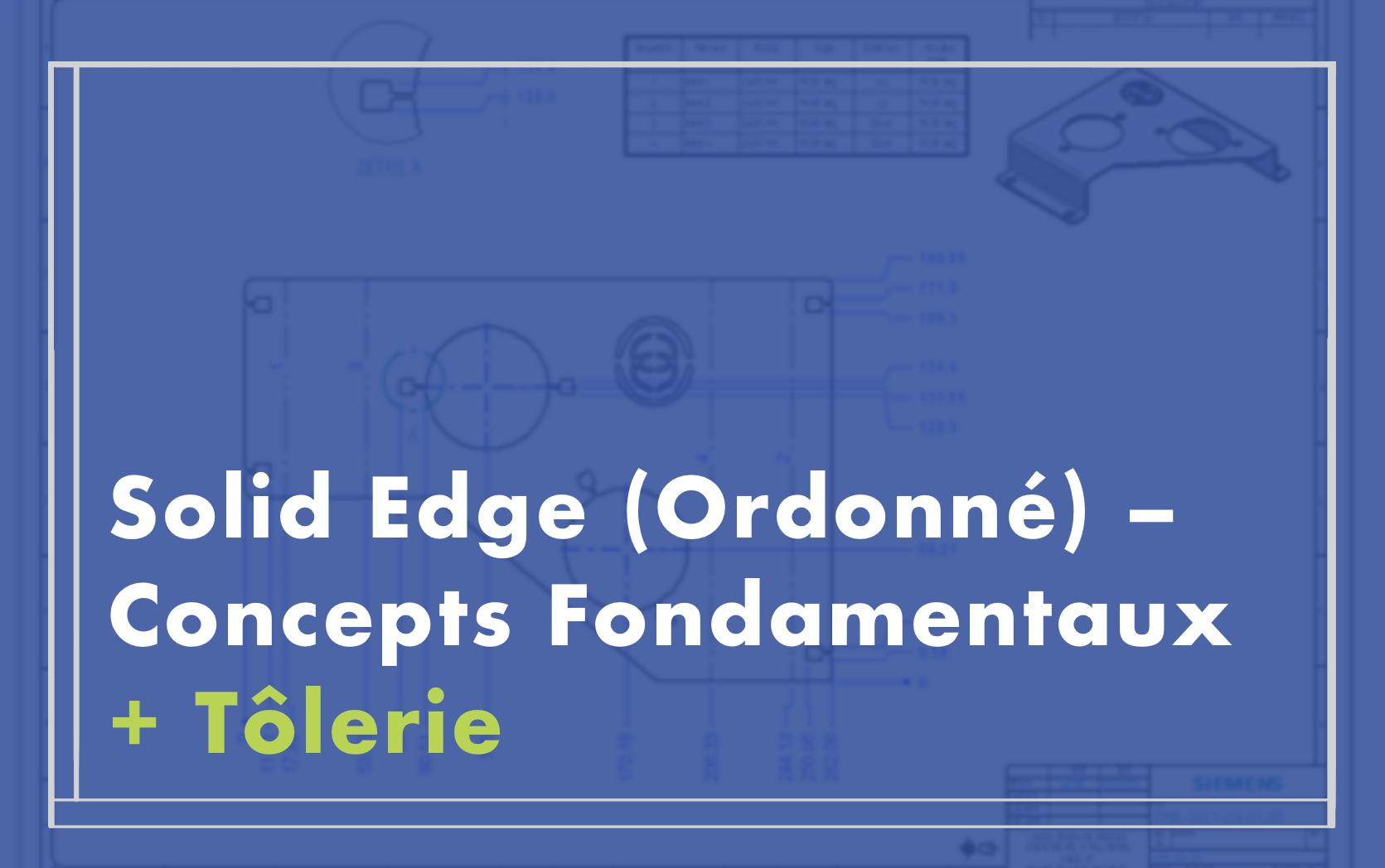 Solid Edge (Ordonné) – Concepts fondamentaux + Tôlerie