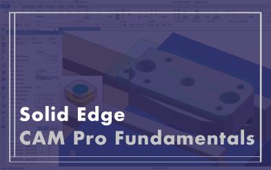 Solid Edge CAM Pro Fundamentals