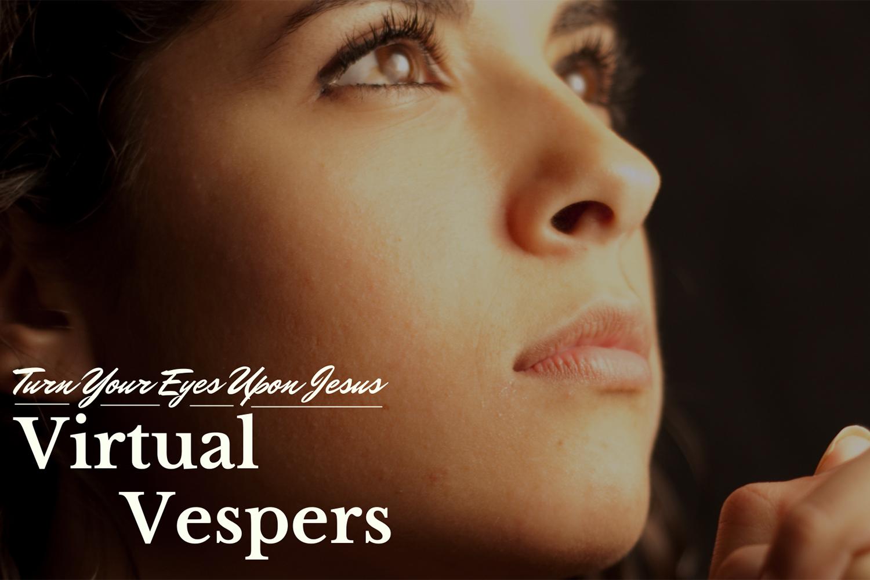 Turn Your Eyes on Jesus Virtual Vespers