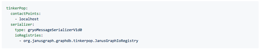 tinkerPop:   contactPoints:     - localhost   serializer:     type: gryoMessageSerializerV1d0     ioRegistries:       - org.janusgraph.graphdb.tinkerpop.JanusGraphIoRegistry