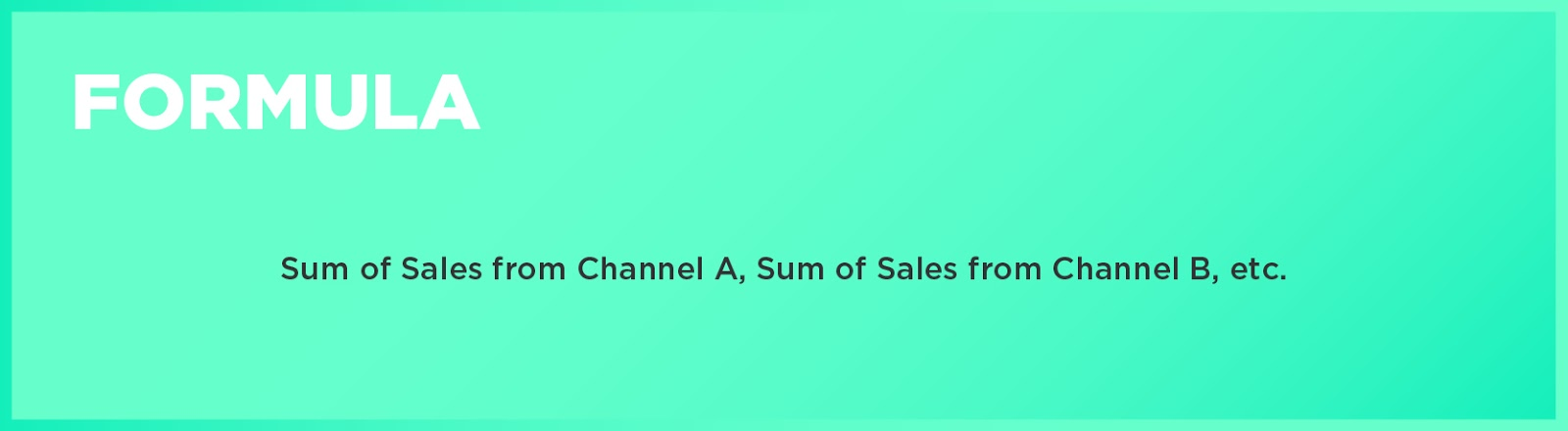 Formula: Sum of Sales from Channel A, Sum of Sales from Channel B, etc.
