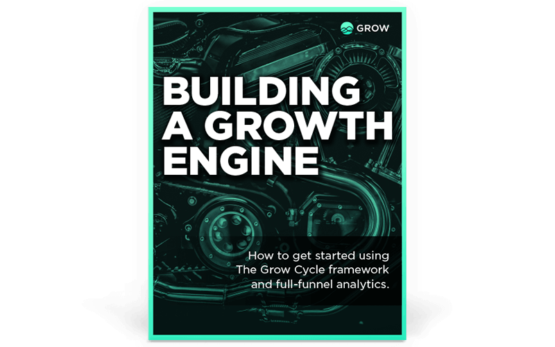Building a Growth Engine: Get started using The Grow Cycle framework and full-funnel analytics.