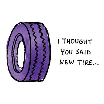 """purple tire saying """"I thought you said new tire..."""""""