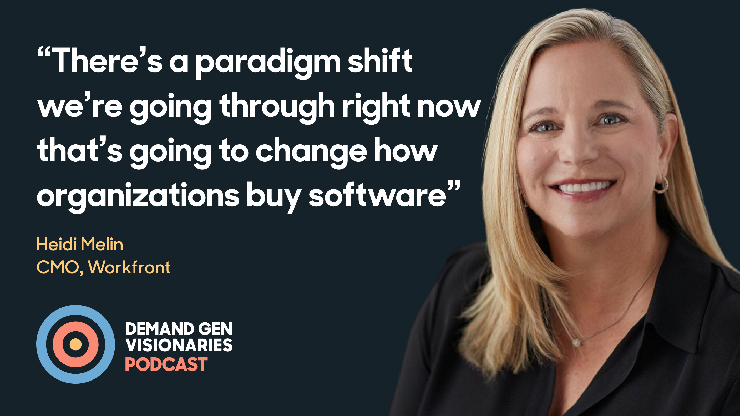 In this episode of the Demand Gen Visionaries podcast, we're joined by Heidi Melin, CMO of Workfront