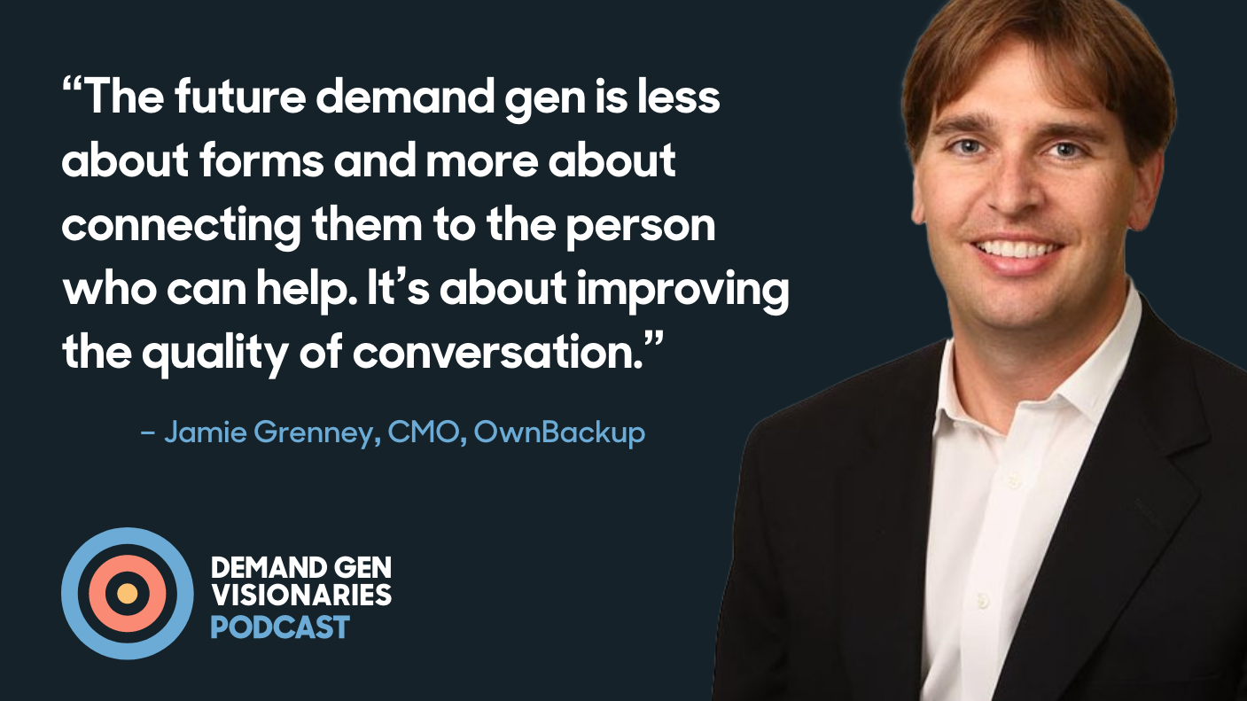 Jamie Grenney joins the Demand Gen Visionaries podcast to discuss how he's scaling demand gen to build the next unicorn at OwnBackup