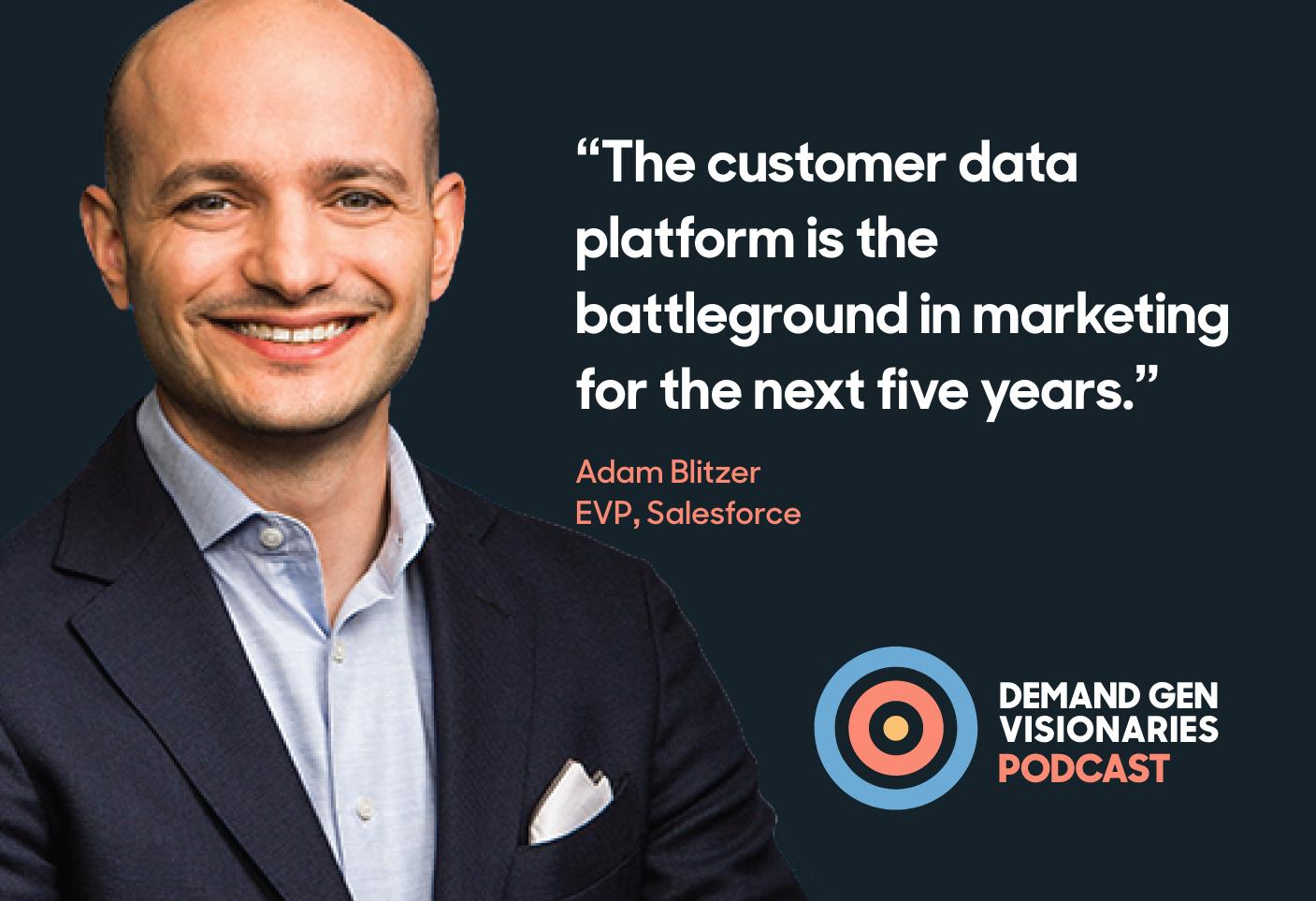 Adam Blitzer, EVP of Salesforce joins the Qualified.com Demand Gen Visionaries Podcast