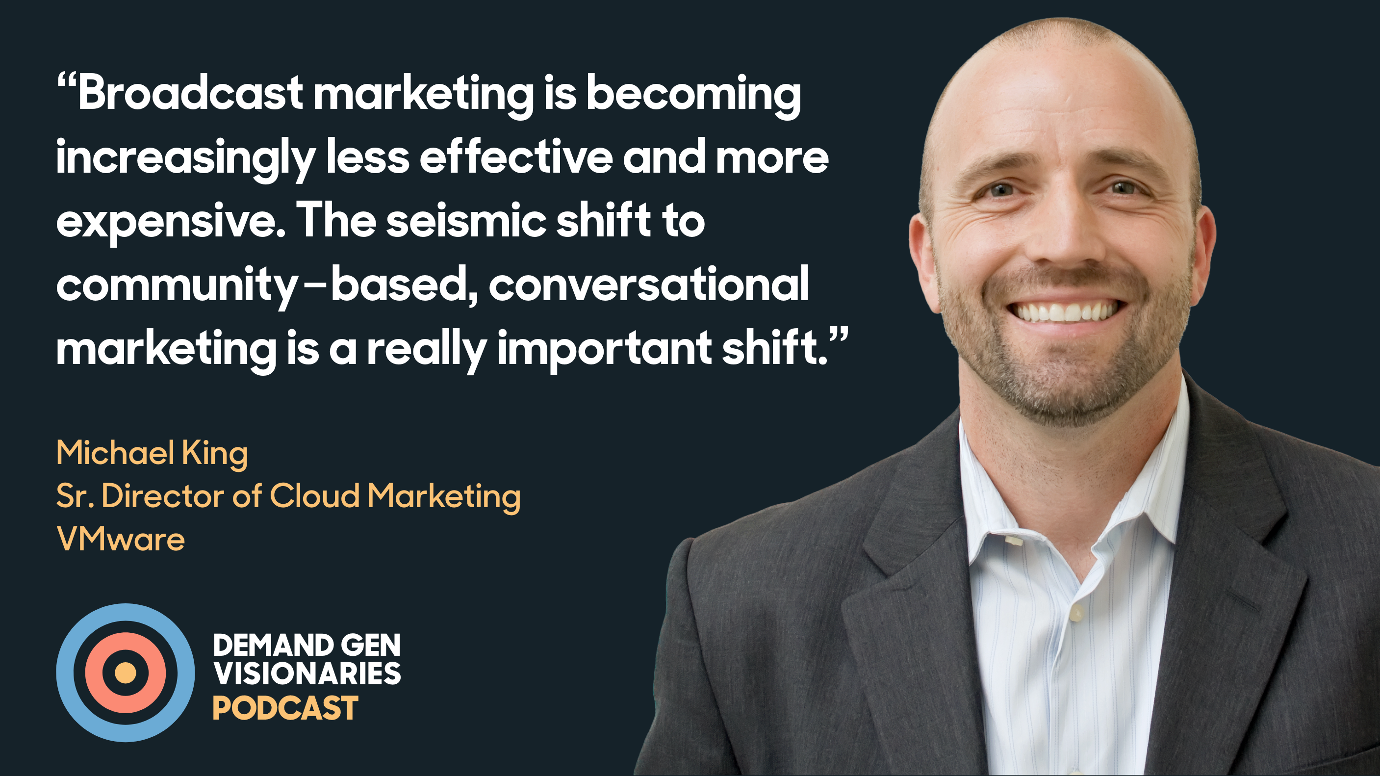 Michael King, Sr. Director of Cloud Marketing at VMware, joins the Demand Gen Visionaries podcast
