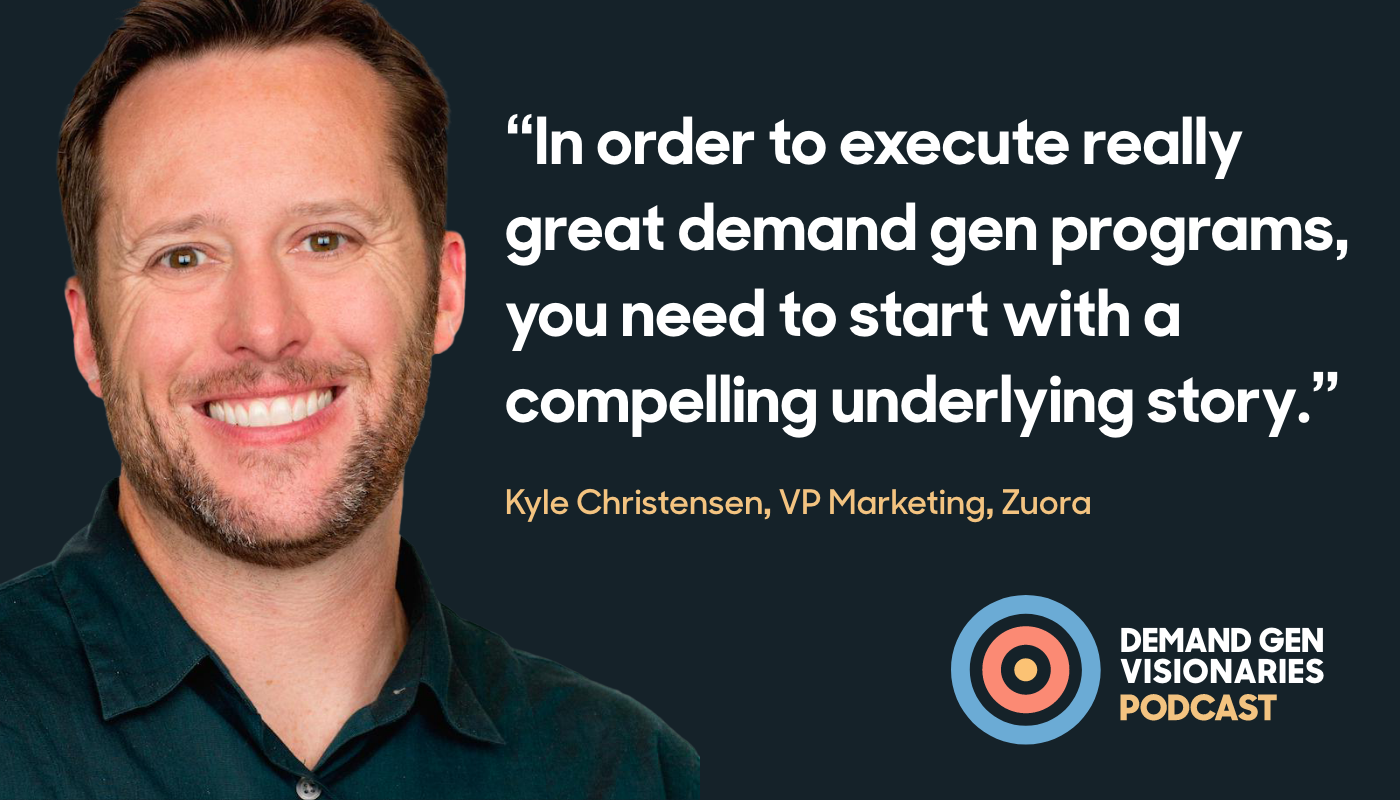 In this episode of the Demand Gen Visionaries podcast, we're joined by Kyle Christensen, VP Marketing at Zuora