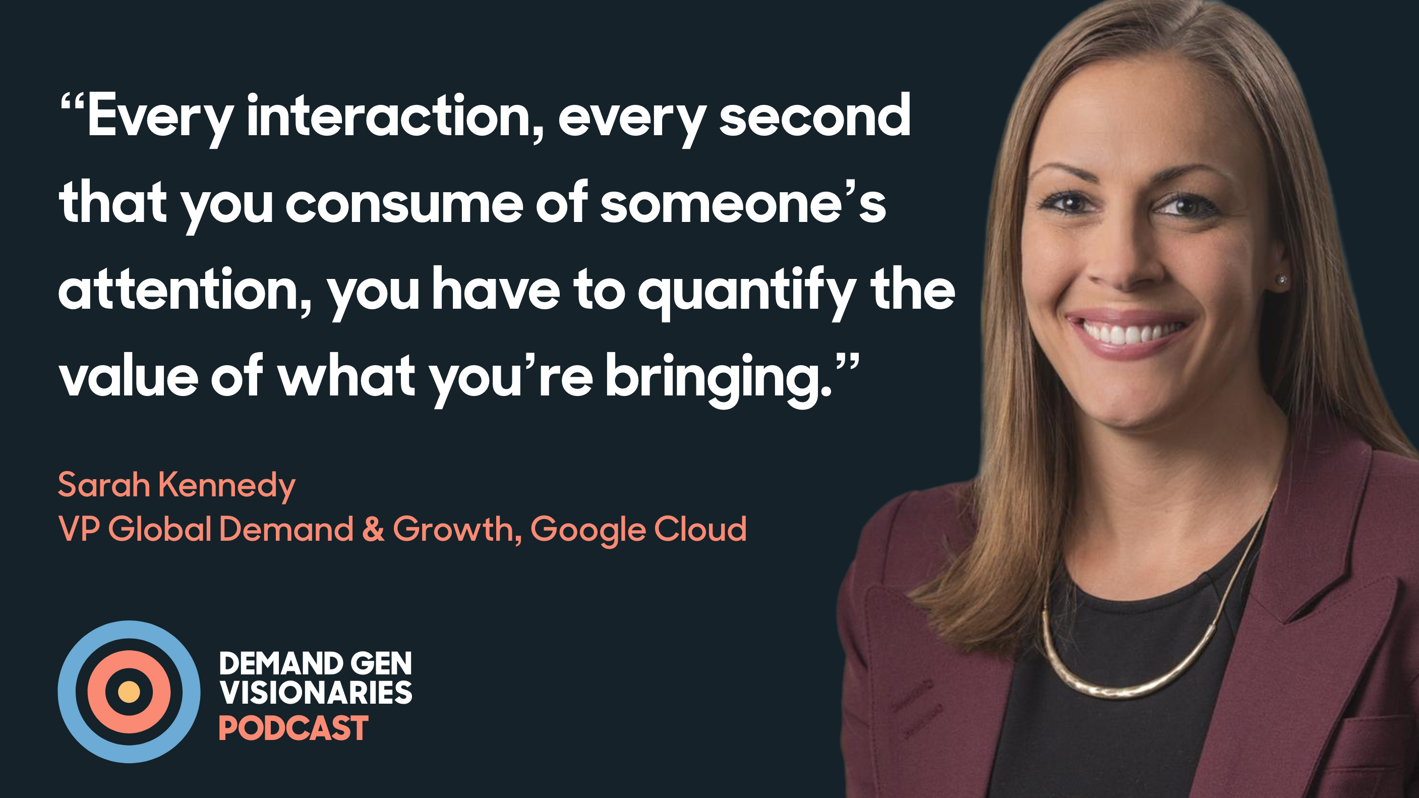 In this episode of the Demand Gen Visionaries podcast, we're joined by Sarah Kennedy, VP of Global Demand & Growth at Google Cloud
