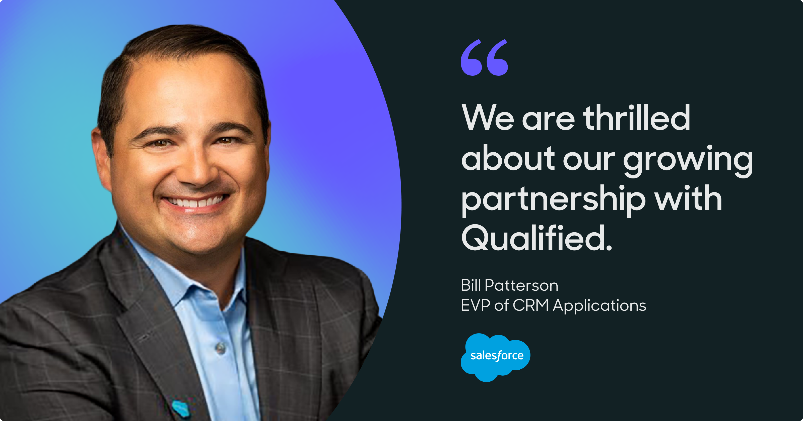 Salesforce EVP of CRM Applications Bill Patterson shares his excitement about Qualified's conversational sales and marketing platform