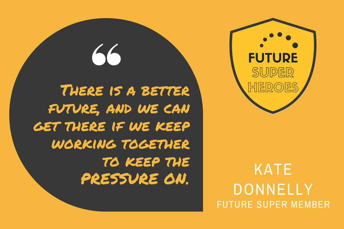 "Quote by Kate Donnelly ""there is a better future, and we can get there if we keep working together to keep the pressure on."