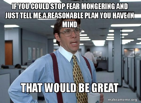 "image of man with glasses with caption ""If you could stop fear and mongering and just tell me a reasonable plan you have in mind... That would be great"""