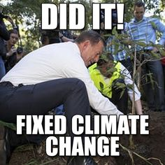 "Man planting tree with caption ""Did it! fixed climate change"""