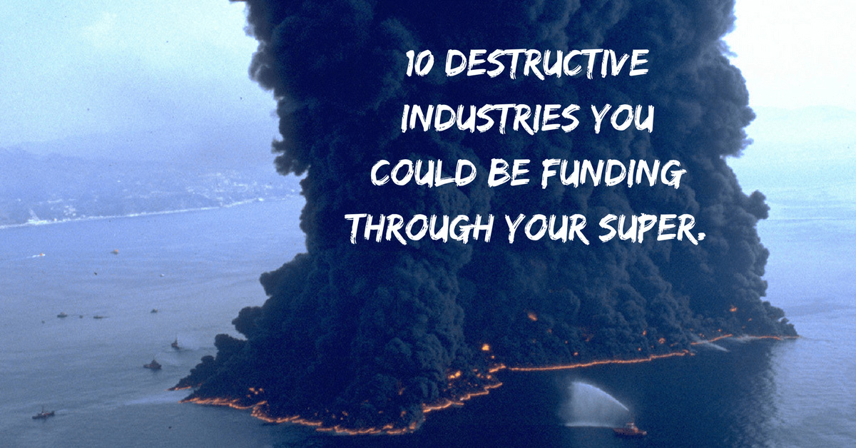 Image fire and huge amount of smoke with caption: 10 destructive industries you could be funding through your super.