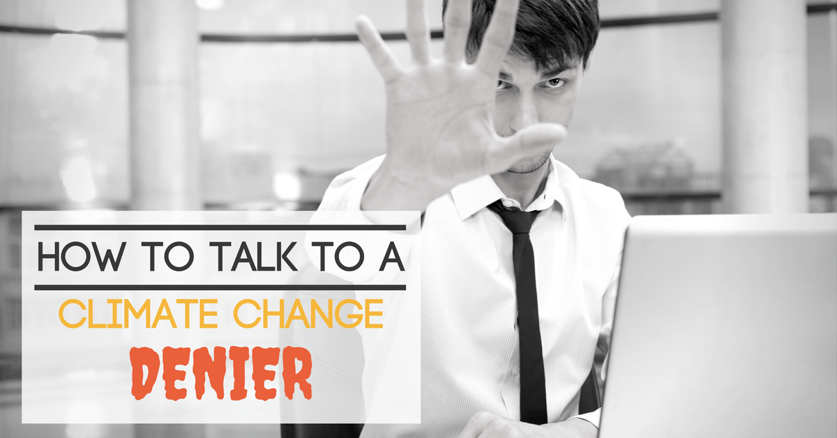 Image of a man holding out his hand with caption: How to talk to a climate change denier