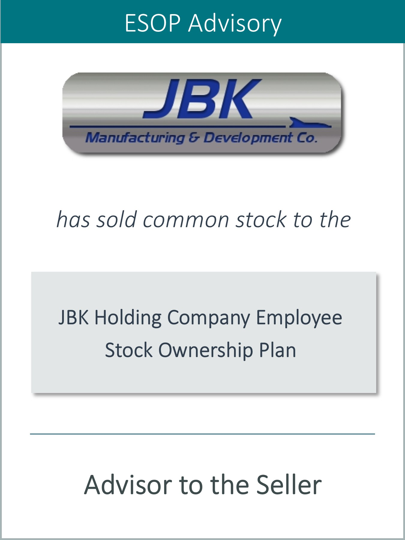 PRAIRIE IS PLEASED TO ANNOUNCE THE SALE OF JBK HOLDING COMPANY TO AN EMPLOYEE STOCK OWNERSHIP PLAN