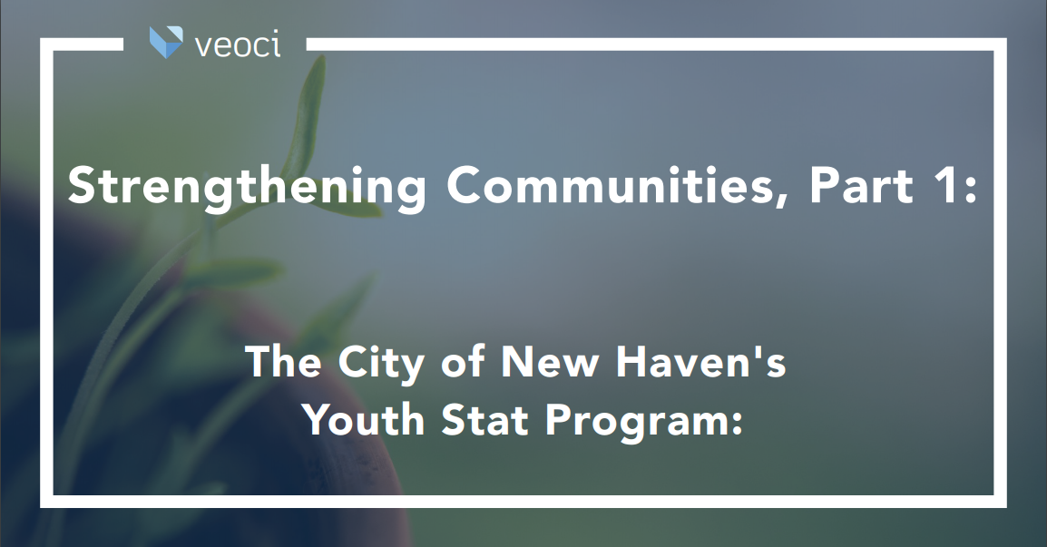 Strengthening Communities, Part 1: The City of New Haven's Youth Stat Program
