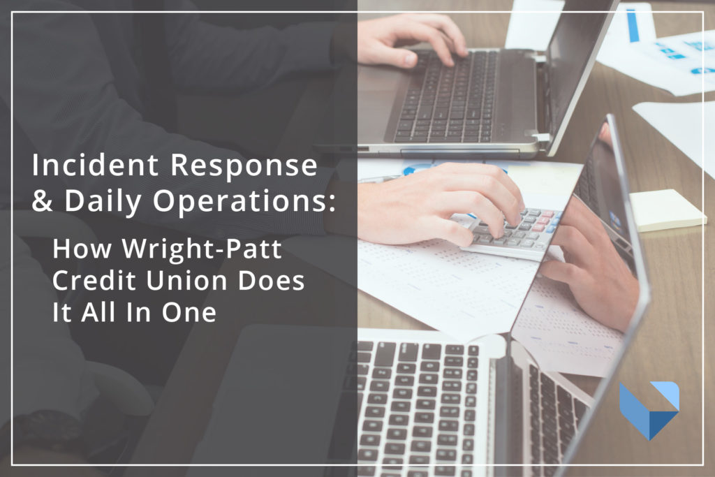 Incident Response and Daily Operations: How Wright-Patt Credit Union Does it All in One