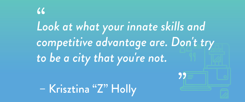 """Look at what your innate skills and competitive advantage are. Don't try to be a city that you're not."""