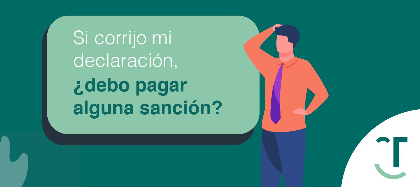 Si tengo que corregir mi declaración de renta, ¿debo pagar alguna sanción?
