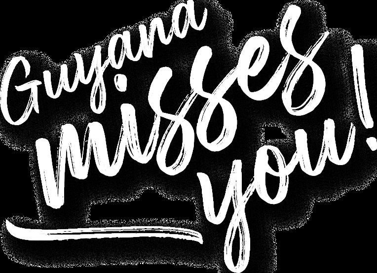 Guyana misses you!