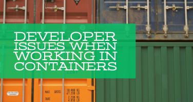 Developer issues when working in containers