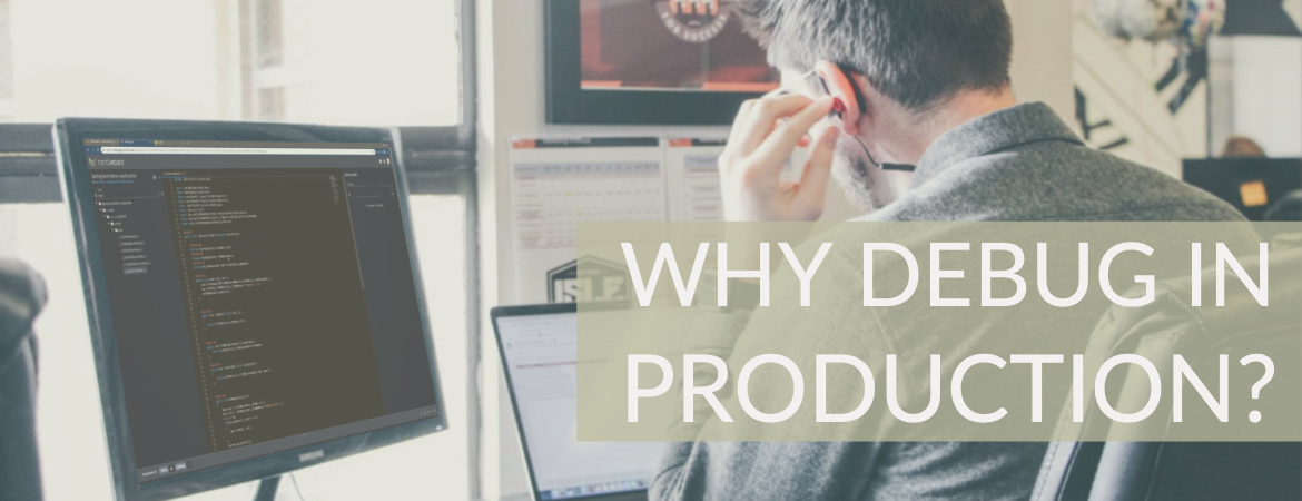 Why debug in production?