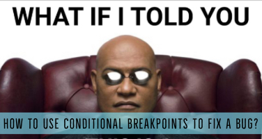 Using conditional breakpoints to fix a bug