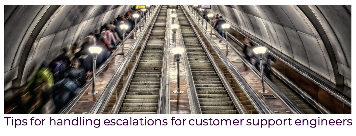 Advice for support engineers handling customer escalations