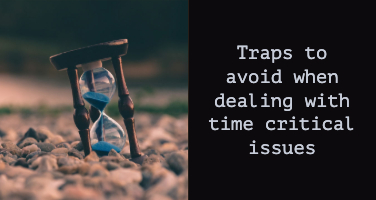 Traps to avoid when dealing with time critical issues