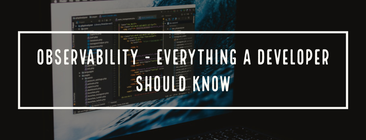 Observability - everything a developer should know