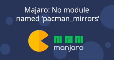Manjaro: ModuleNotFoundError: No module named 'pacman_mirrors'