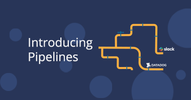 Introducing Pipelines