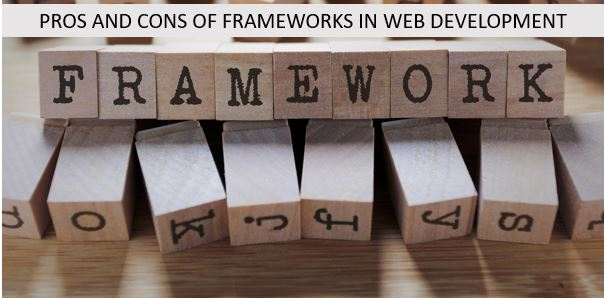 Pros and cons of Frameworks in web development