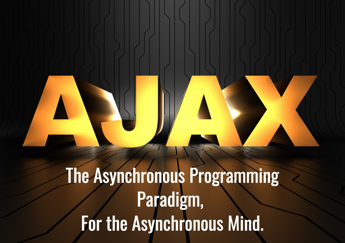 AJAX: The Asynchronous Programming Paradigm, For the Asynchronous Mind