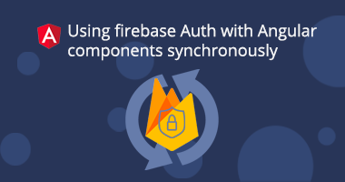 Using Firebase auth in Angular components synchronously