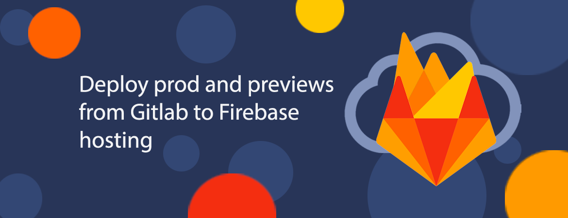 Deploy prod & previews from GitLab to Firebase Hosting