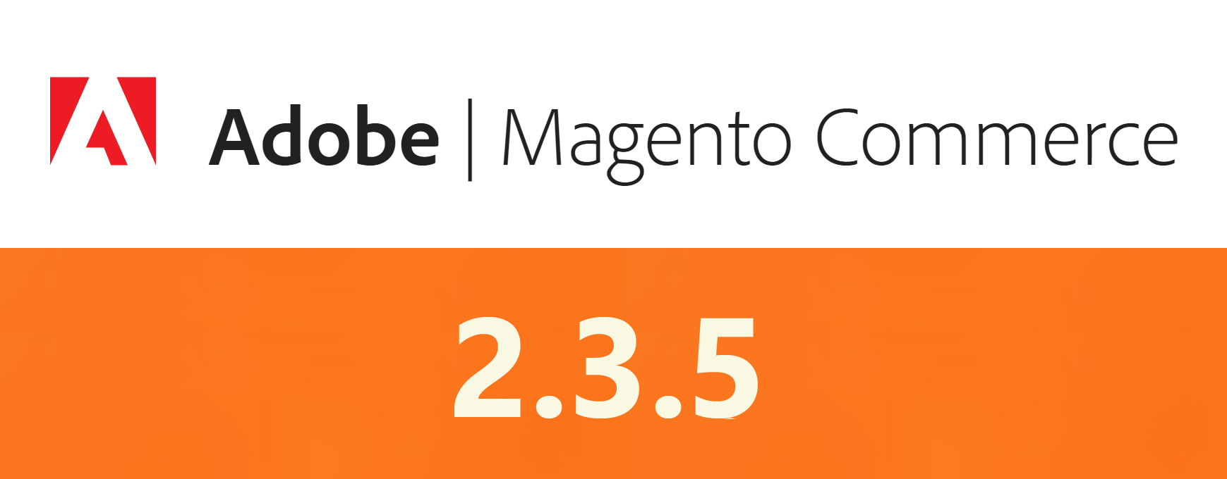 Magento Commerce 2.3.5: What's New?