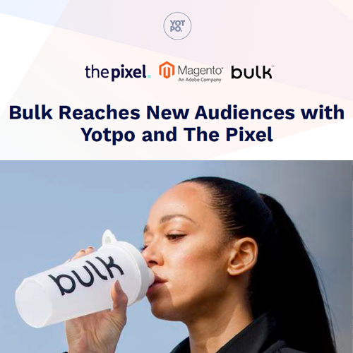 Bulk Reaches New Audiences with Yotpo and The Pixel