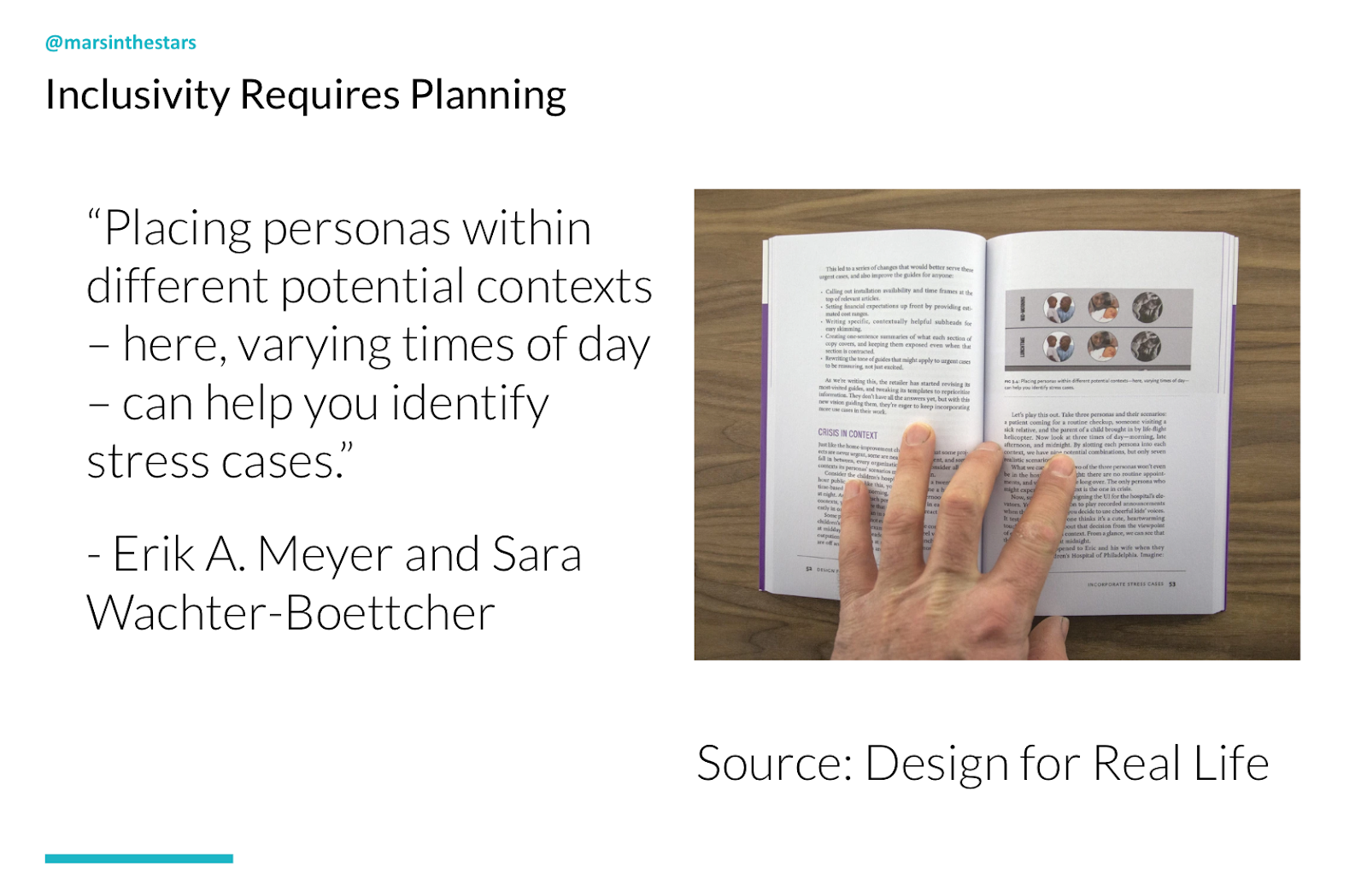 "Slide shows inclusivity requires planning. There's an image of the book Design for Real Life by Erik A. Meyer and Sara Wachter-Boettcher. The quote from this is ""placing personas within different potential contexts - here, varying times of day - can help you identify stress cases"""