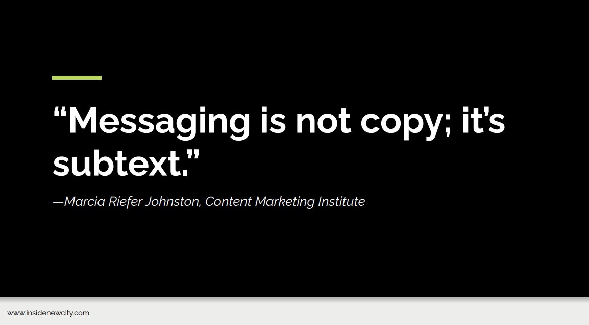 A slide from a webinar which has the text: Messaging is not copy, it's subtext', a quote from Marcia Riefer Johnston of the Content Marketing Institute.