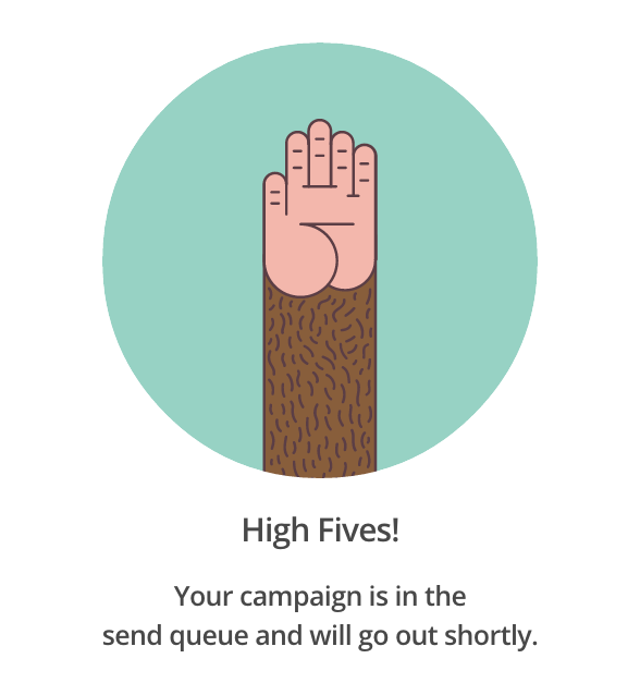 An example of microcopy from Mailchimp. The text reads: High Fives! Your campaign is in the send queue and will go out shortly.